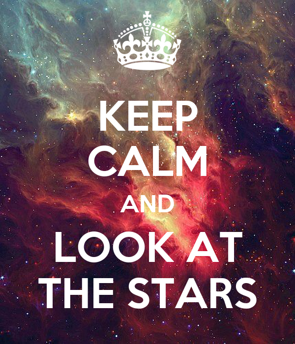 KEEP CALM AND LOOK AT THE STARS