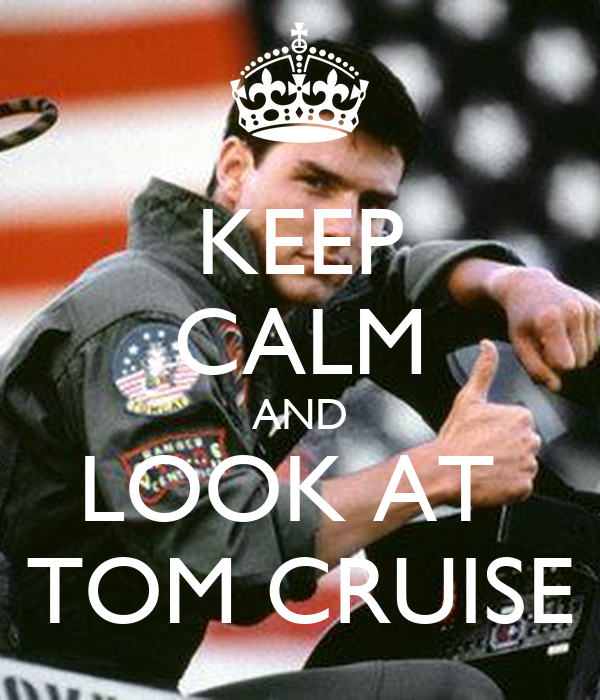 KEEP CALM AND LOOK AT  TOM CRUISE