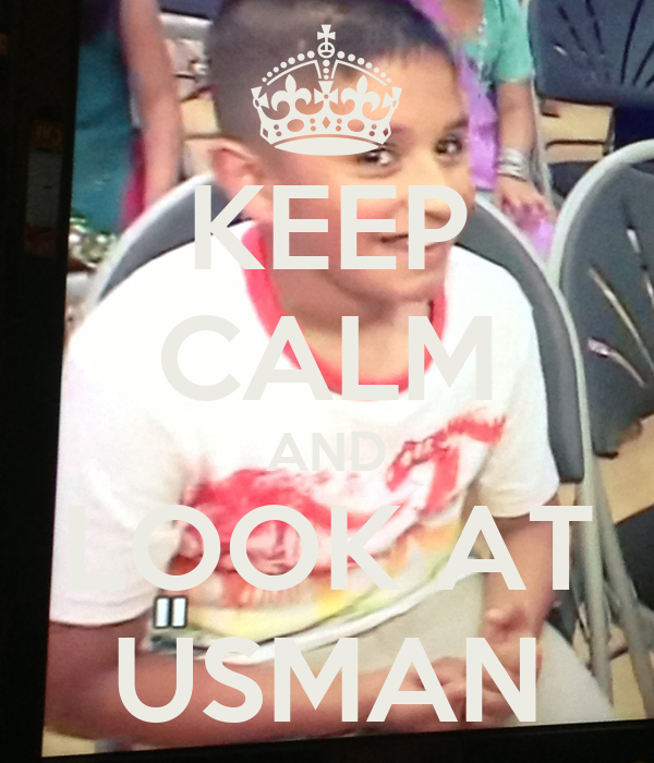 KEEP CALM AND LOOK AT USMAN