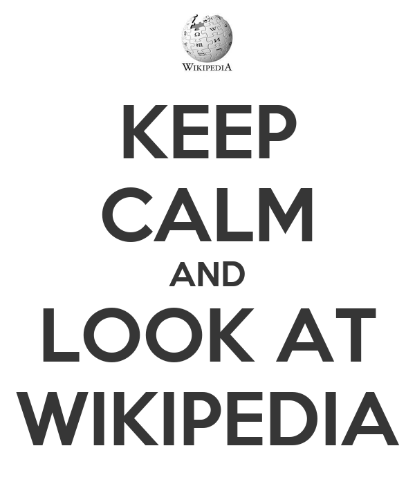 KEEP CALM AND LOOK AT WIKIPEDIA
