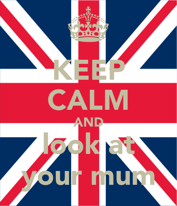 KEEP CALM AND look at your mum