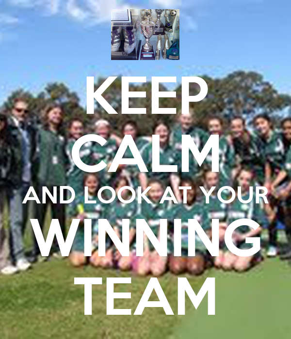 KEEP CALM AND LOOK AT YOUR WINNING TEAM