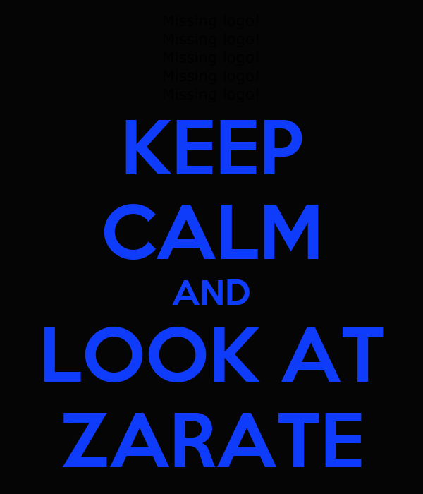 KEEP CALM AND LOOK AT ZARATE