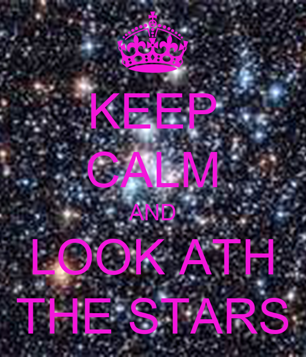 KEEP CALM AND LOOK ATH THE STARS