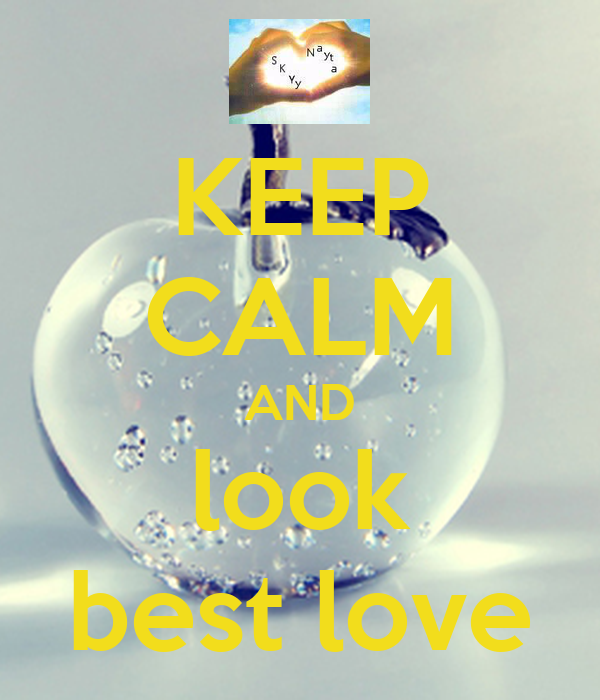 KEEP CALM AND look best love