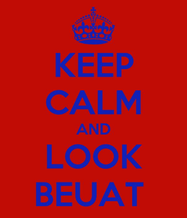 KEEP CALM AND LOOK BEUAT
