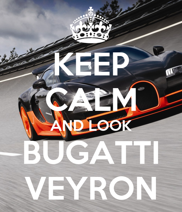 KEEP CALM AND LOOK BUGATTI VEYRON