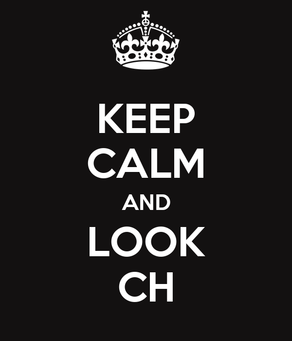 KEEP CALM AND LOOK CH