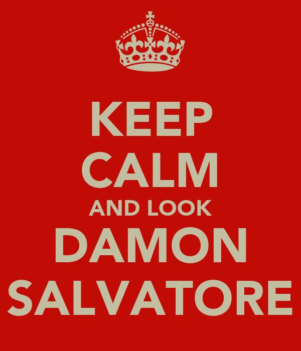KEEP CALM AND LOOK DAMON SALVATORE