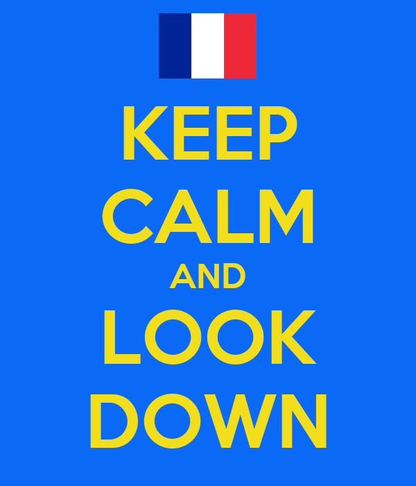 KEEP CALM AND LOOK DOWN