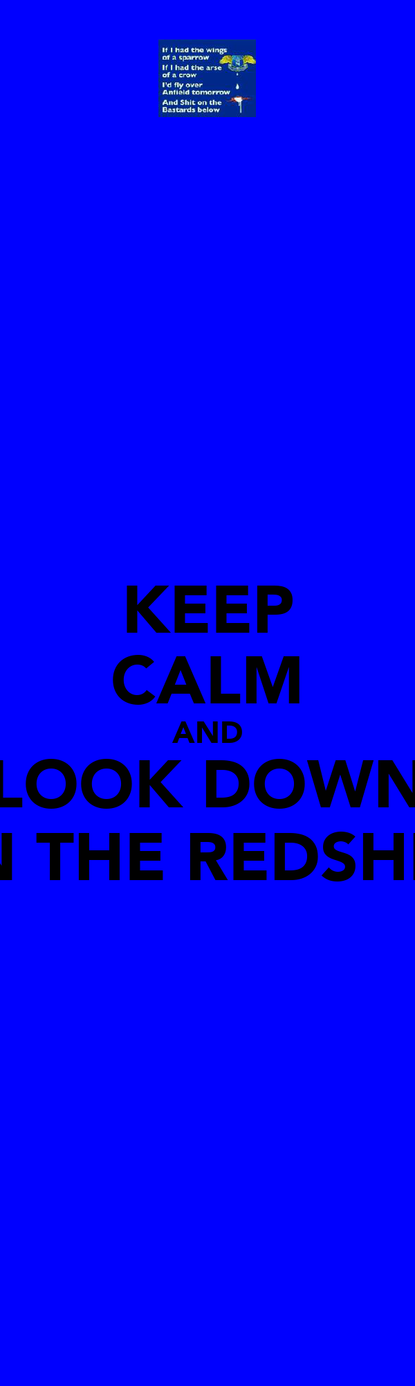 KEEP CALM AND LOOK DOWN ON THE REDSHITE