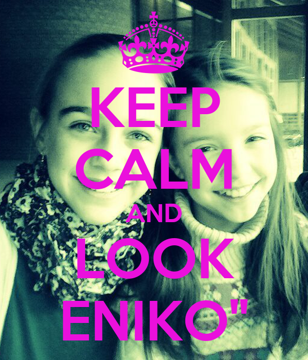 KEEP CALM AND LOOK ENIKO""