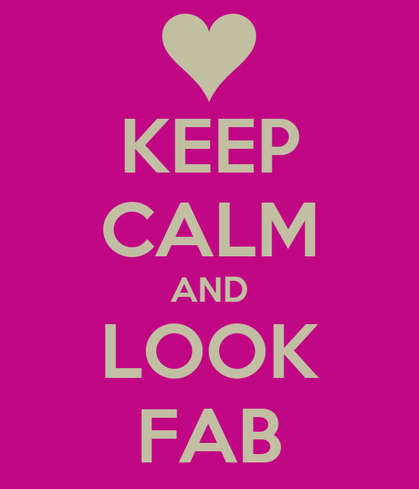 KEEP CALM AND LOOK FAB