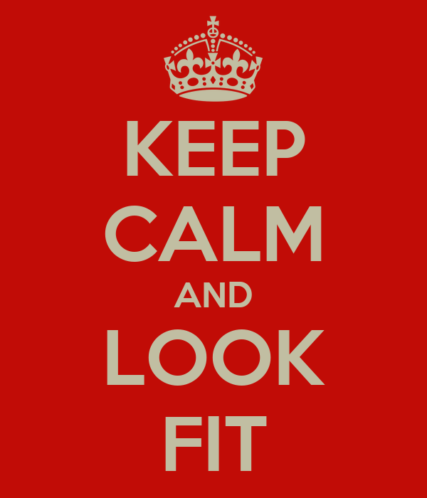 KEEP CALM AND LOOK FIT
