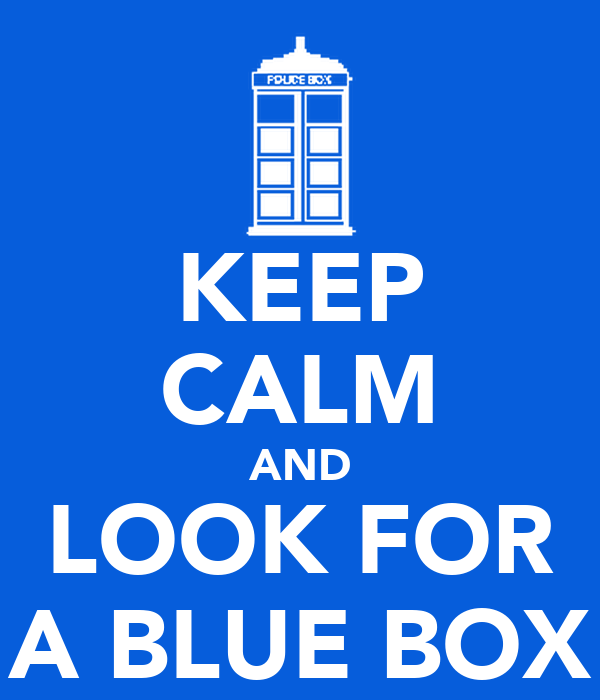 KEEP CALM AND LOOK FOR A BLUE BOX