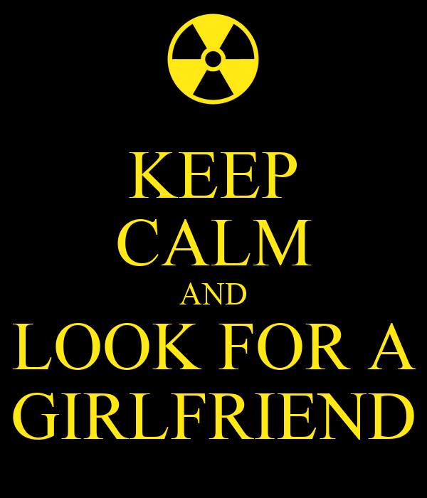 KEEP CALM AND LOOK FOR A GIRLFRIEND
