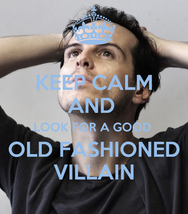 KEEP CALM AND  LOOK FOR A GOOD  OLD FASHIONED VILLAIN