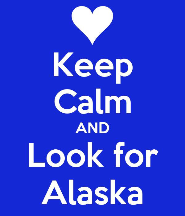 Keep Calm AND Look for Alaska