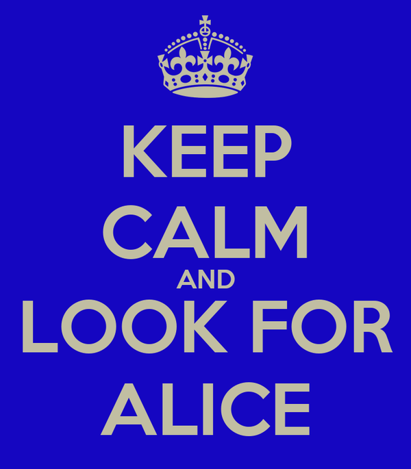 KEEP CALM AND LOOK FOR ALICE