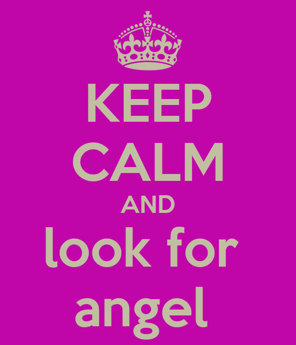 KEEP CALM AND look for  angel