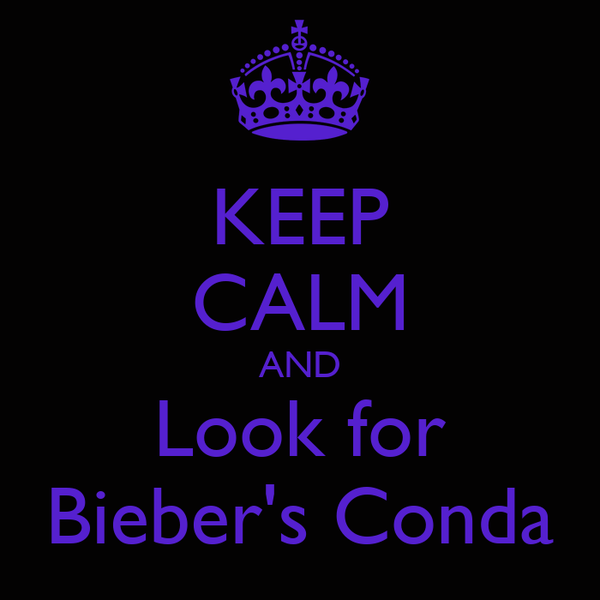 KEEP CALM AND Look for Bieber's Conda