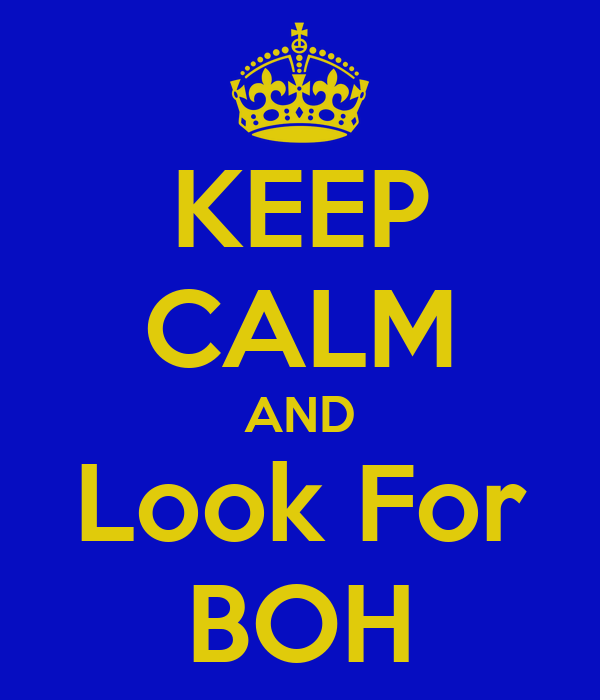 KEEP CALM AND Look For BOH