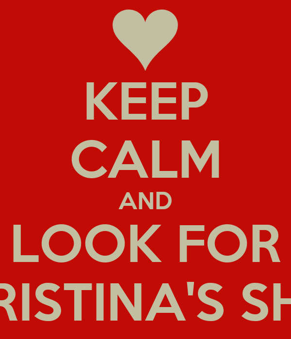 KEEP CALM AND LOOK FOR CHRISTINA'S SHOE