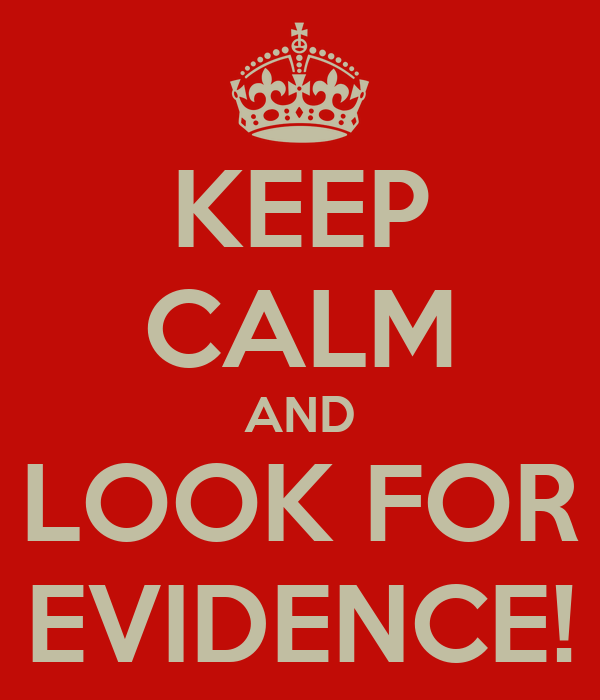 KEEP CALM AND LOOK FOR EVIDENCE!