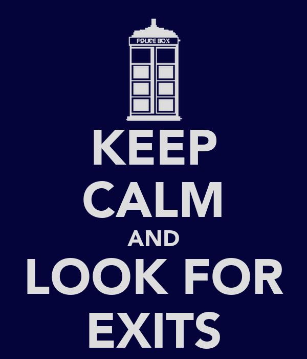 KEEP CALM AND LOOK FOR EXITS