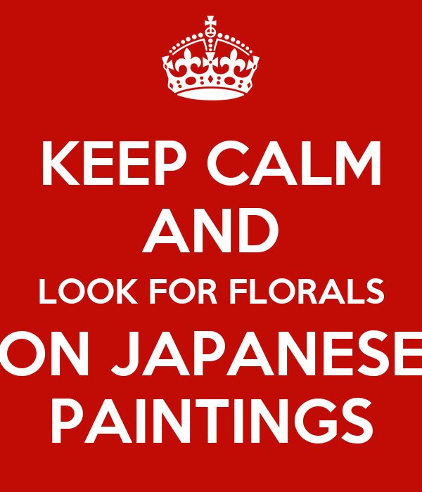 KEEP CALM AND LOOK FOR FLORALS ON JAPANESE PAINTINGS