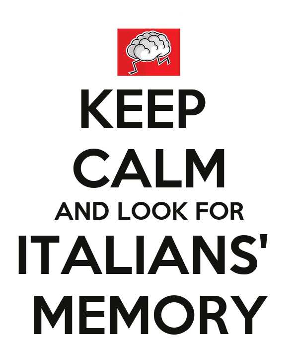 KEEP  CALM AND LOOK FOR ITALIANS'  MEMORY