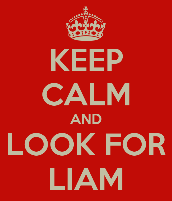 KEEP CALM AND LOOK FOR LIAM