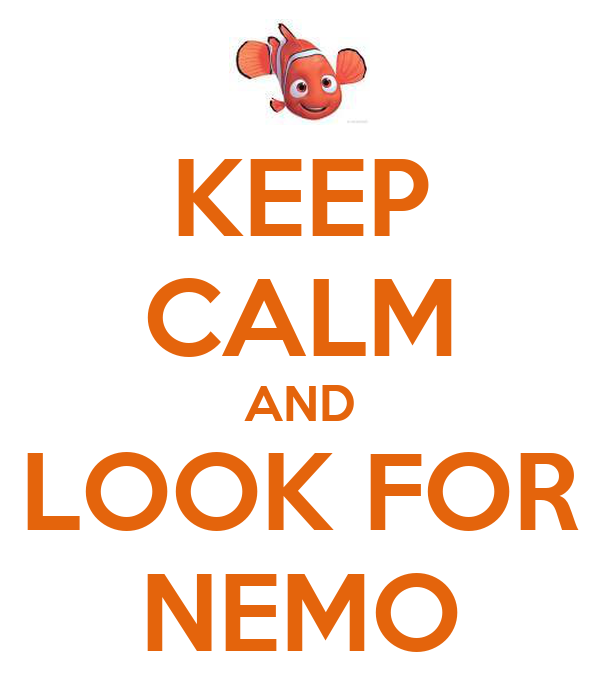 KEEP CALM AND LOOK FOR NEMO