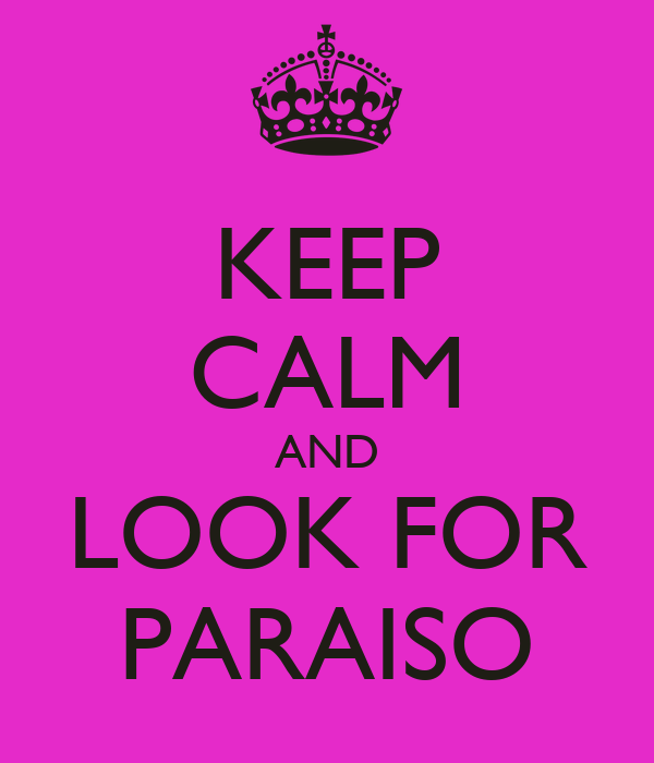 KEEP CALM AND LOOK FOR PARAISO