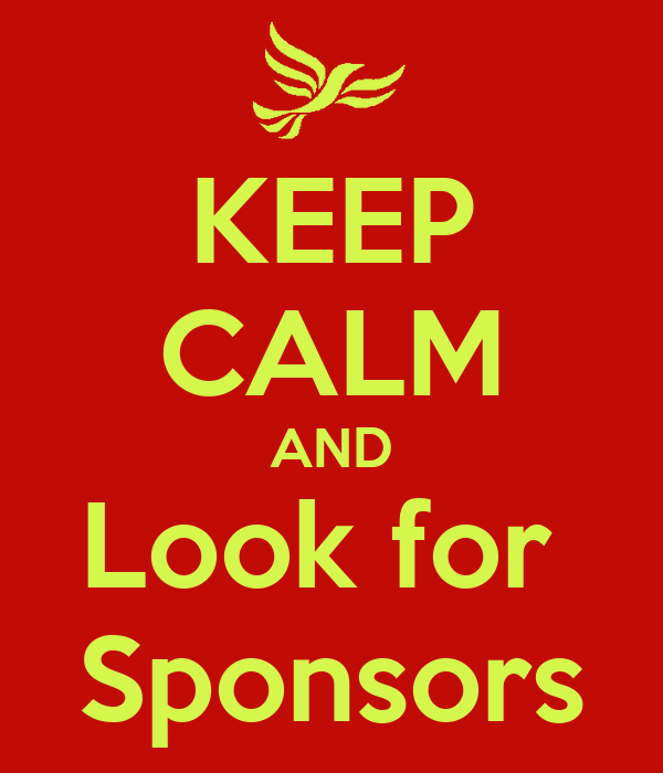 KEEP CALM AND Look for  Sponsors