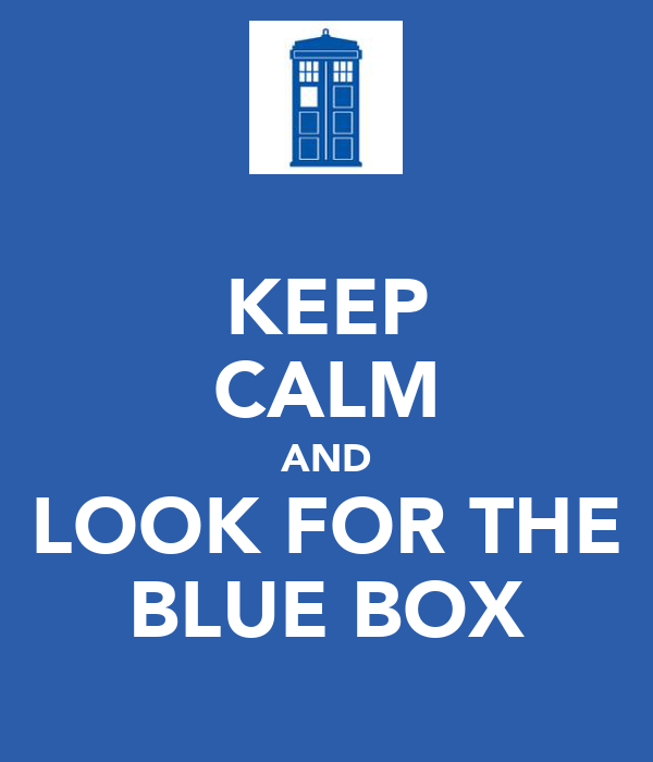 KEEP CALM AND LOOK FOR THE BLUE BOX