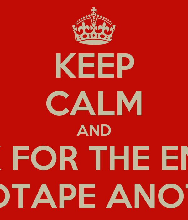 KEEP CALM AND LOOK FOR THE END OF THE SELLOTAPE ANOTHER TIME