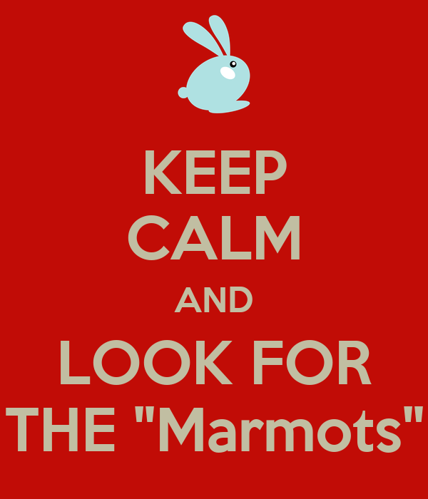 "KEEP CALM AND LOOK FOR THE ""Marmots"""