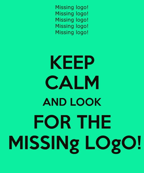 KEEP CALM AND LOOK FOR THE  MISSINg LOgO!