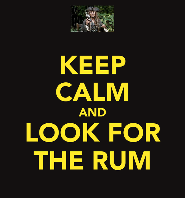 KEEP CALM AND LOOK FOR THE RUM
