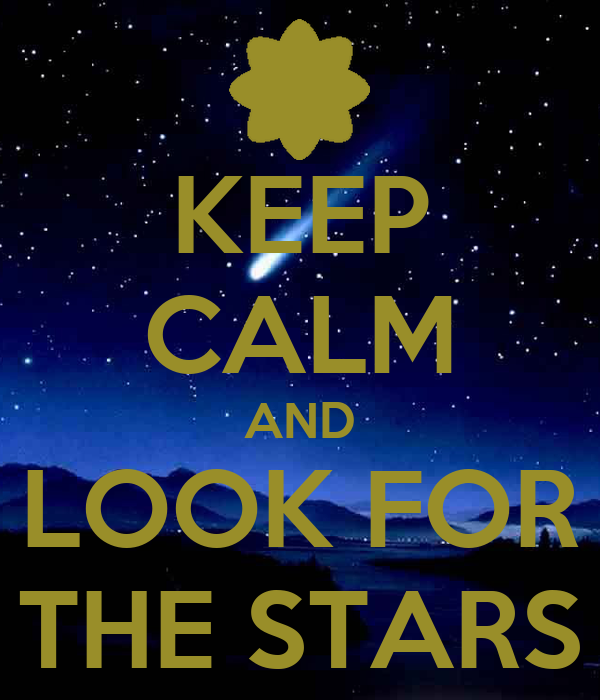 KEEP CALM AND LOOK FOR THE STARS