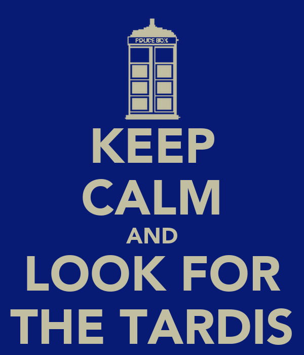 KEEP CALM AND LOOK FOR THE TARDIS