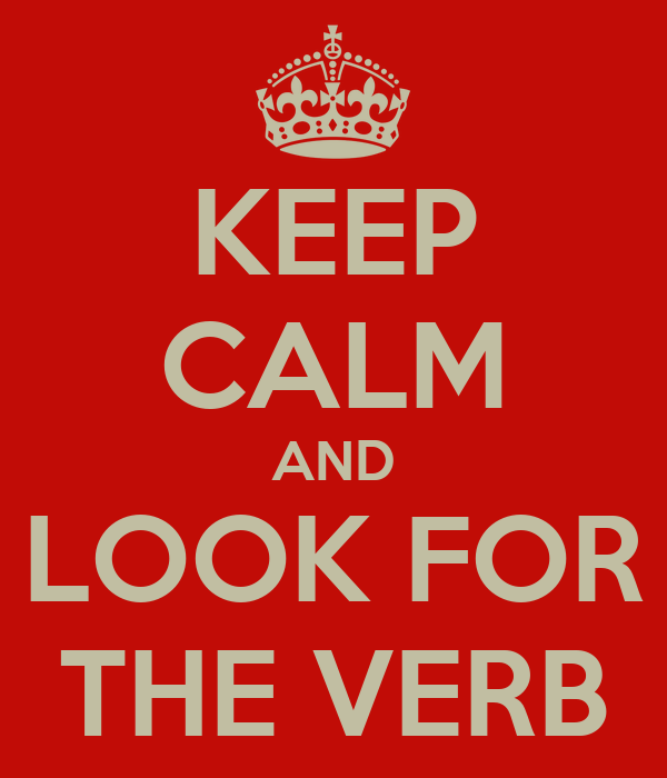 KEEP CALM AND LOOK FOR THE VERB