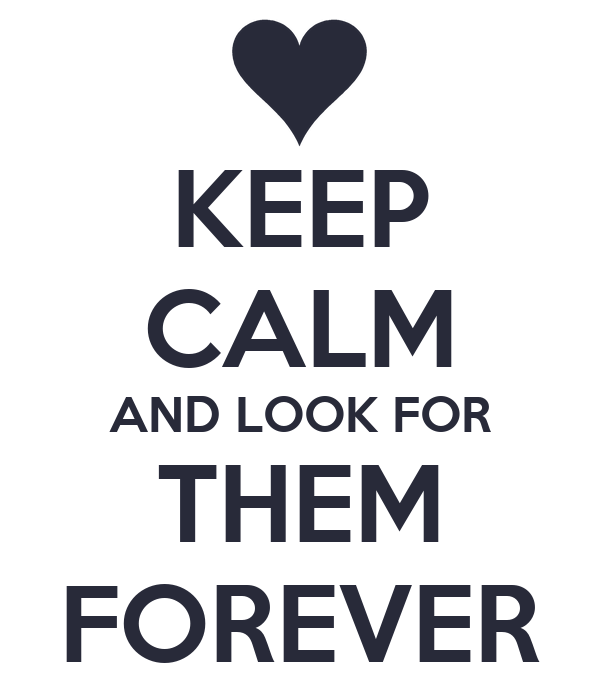 KEEP CALM AND LOOK FOR THEM FOREVER