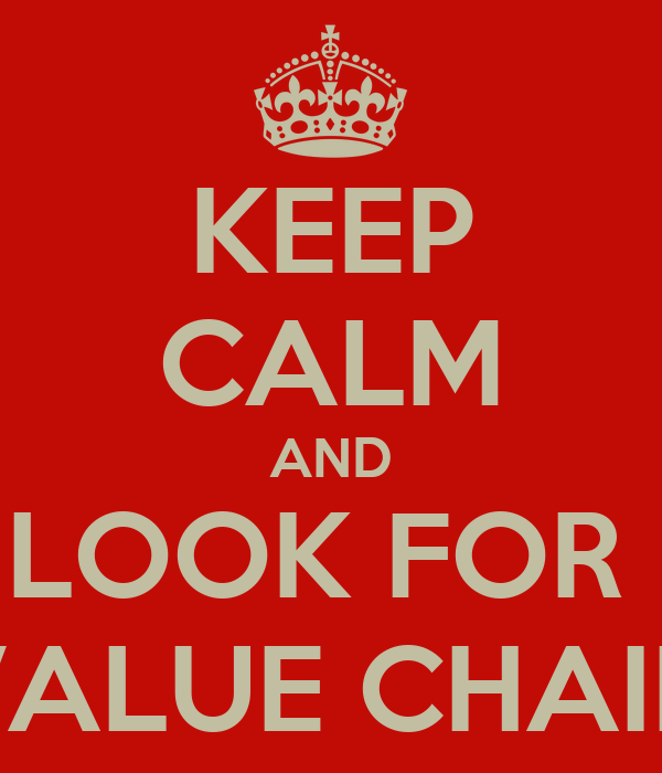 KEEP CALM AND LOOK FOR  VALUE CHAIN