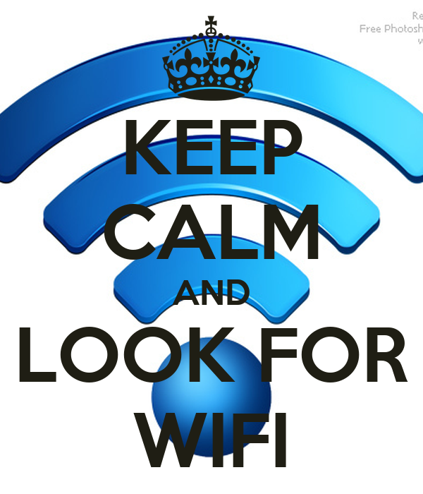 KEEP CALM AND LOOK FOR WIFI