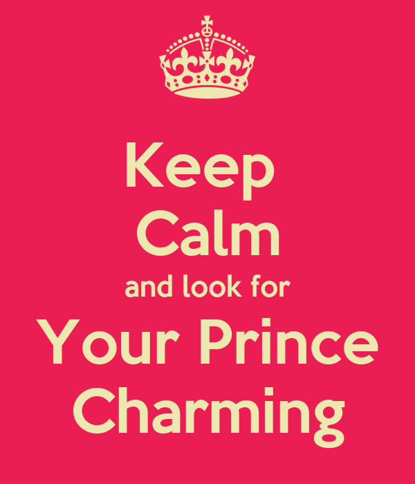 Keep  Calm and look for Your Prince Charming
