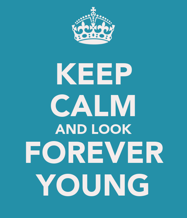 KEEP CALM AND LOOK FOREVER YOUNG