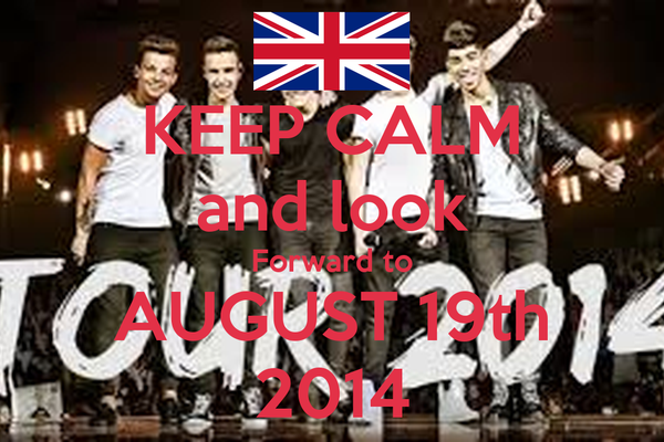 KEEP CALM and look Forward to AUGUST 19th 2014