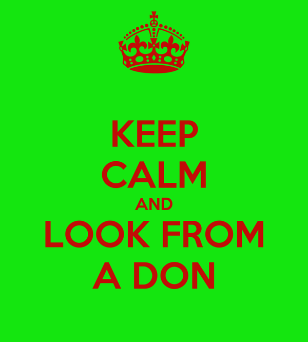 KEEP CALM AND LOOK FROM A DON